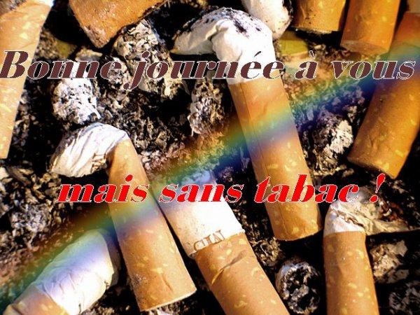 Bonne journée à tous mais sans tabac j'espère !