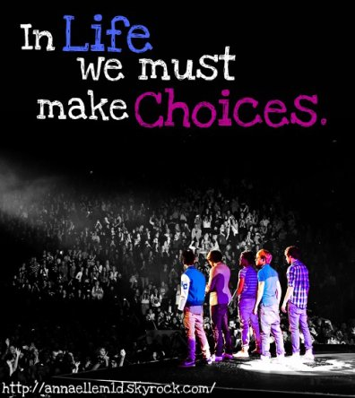''In life, we must make choices.''