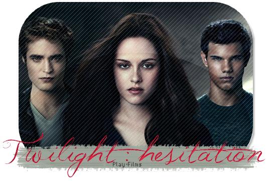 Twiligtht - Chapitre 3 : Hesitation .