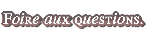 [FOIRE AUX QUESTIONS]