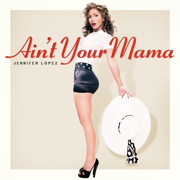 Jennifer Lopez - Ain't Your Mama (2016)