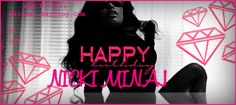 happy birthday, nicki minaj !