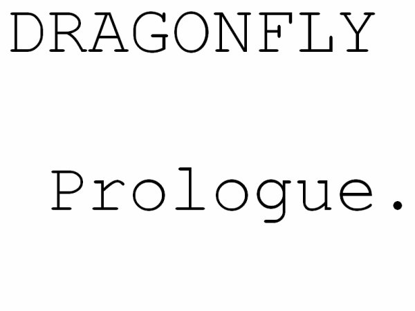 DRAGONFLY - PROLOGUE.