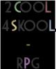 2COOL4SKOOL-RPG