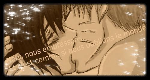 Nous nous embrassons et c'est comme si nous oublions le monde.