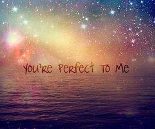 you're Perfect to me  *.*   ~♥