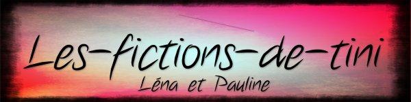 PRESENTATION DE NOTRE BLOG: LES-FICTION-DE-TINI <3 <3 <3 :)