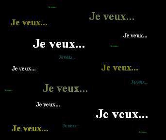 Je Veux ... ?  ♥