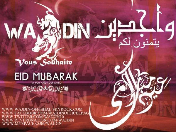 """مجموعة """"واجــــــدين"""" تتمنى لكم عيدا مبارك سعيدا -Le Groupe « WAJDIN » Vous Souhaite Un bon et heureux  Aid"""