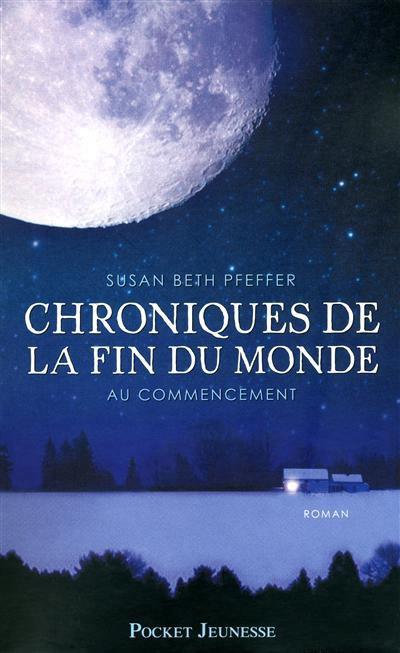 Susan Beth PFEFFER ✿ Chroniques de la fin du monde, tome 1 : Au commencement