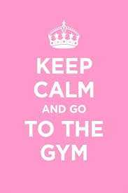 #Keep calm and go to the gym