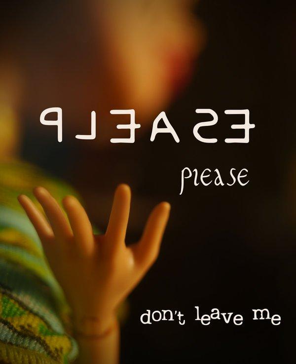 Please, please, don't leave me...