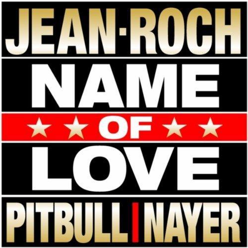 """NOUVEAUTEE :JEAN ROCH EN DUO AVEC PITBULL ET NAYER """"NAME OF LOVE"""""""