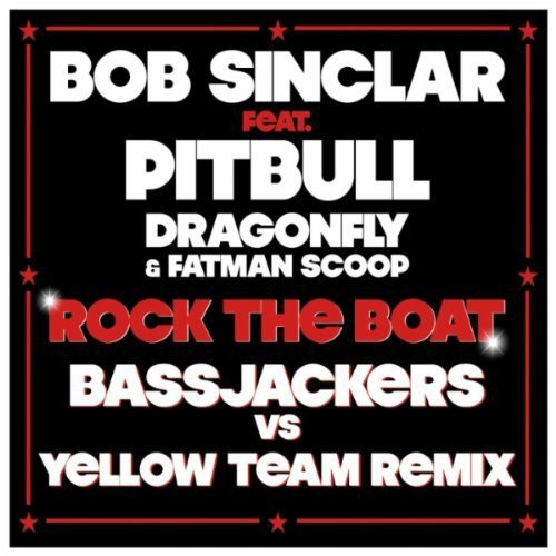"BOB SINCLAR FEAT PITBULL,DRAGONFLY ET FATMAN SCOOP ""ROCK THE BOAT"