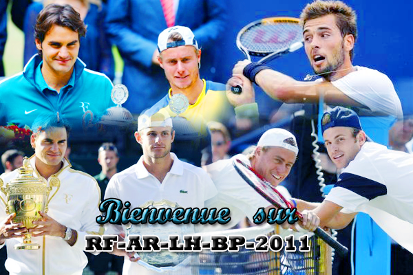 SAISON 2011  RF ( Roger Federer ) - AR ( Andy Roddick ) - LH ( Lleyton Hewitt ) - BP ( Benoit Paire )
