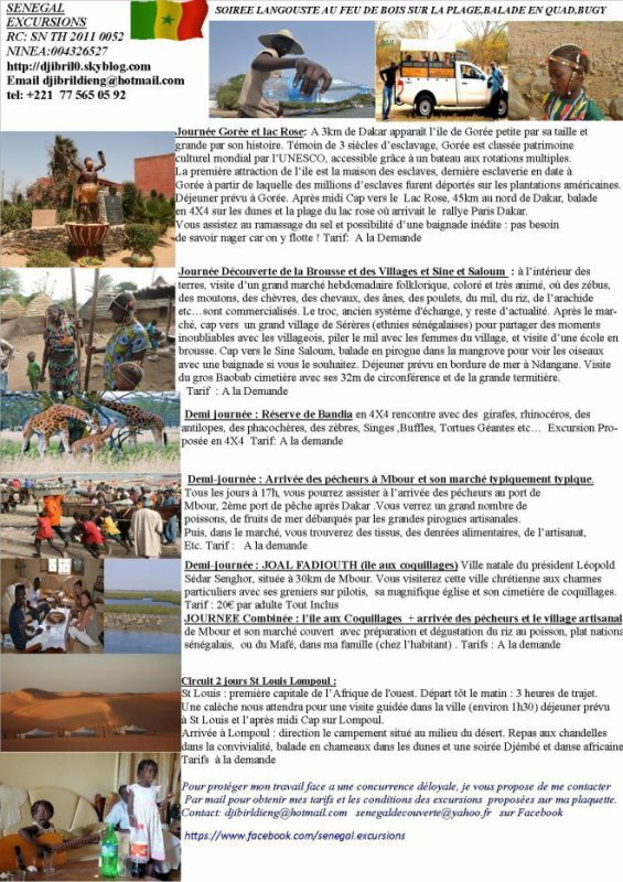 Sénégal Excursions  Laissez nous vous guider à travers des paysages aussi contrastés que le bleu du ciel Sénégalais.   Selon vos envies, c'est la brousse , Les ethnies   ou  les animaux qui vous attendent   En collant à vos envies et votre budget, nous vous proposerons un voyage mêlant culture, traditions et loisirs.   Que vous soyez un particulier, en groupe ou en comité d'entreprise votre séjour ne laissera rien au hasard : transport, hébergement, restauration, visites, loisirs.   Avec Sénégal excursions voyagez en bonne compagnie au pays de la téranga ( contact whatsapp +221 77 565 05 92)  renseignement en France nous joindre 06 73 49 78 73