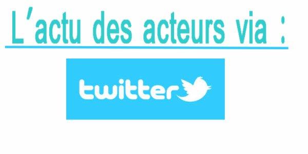 L'actu des acteurs via twitter :) N°1