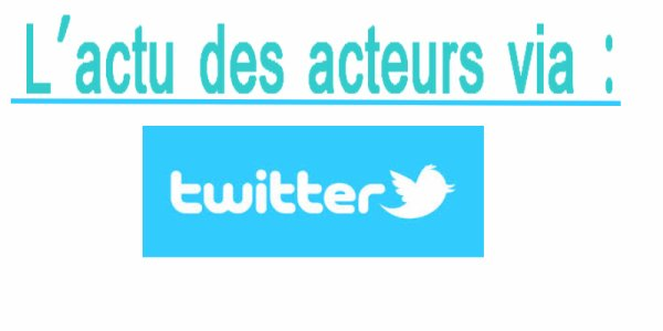 L'actu des acteurs via twitter N°2 :D