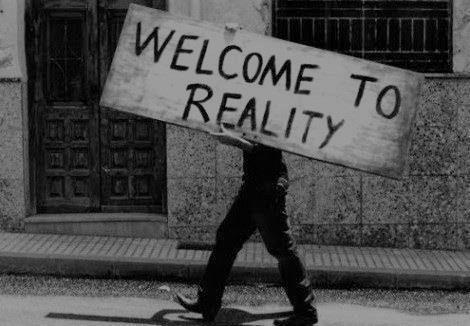 Bienvenue a la réalité ...