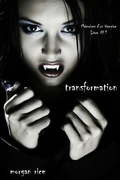 « Mémoires d'un vampire : Transformation » Morgan Rice ● Tome 1 ● Livre lu sur KOBO