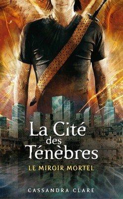 The Mortal Instruments, Le miroir mortel - Cassandra Clare -