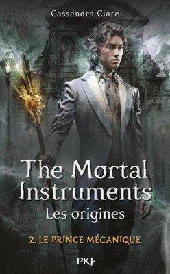 The Mortal Instruments, Les Origines, Le prince mécanique - Cassandra Clare -