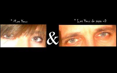 Mes Yeux et les yeux de mon pere ;D ♥