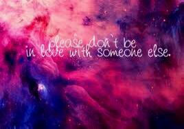 Pleas don't be in love with someone else...♥