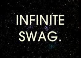 INFINITE SWAG.