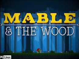 *    Mable & The Wood : une aventure en 2D    *