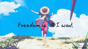 """ Freedom is all I want """