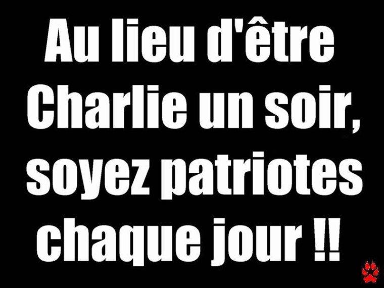 AU LIEU D'ÊTRE CHARLIE UN SOIR,SOYEZ PATRIOTES CHAQUE JOURS !!