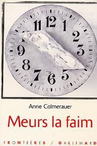 Anne Colmerauer - Meurs la faim