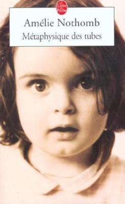 Amélie Nothomb - Métaphysique des tubes