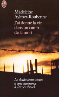 J'ai donné la vie dans un camp de la mort - Madeleine Aylmer-Roubenne