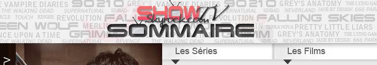 ■ Sommaire du blog . Accédez aux fiches séries et films et tout les articles les concernant en un clic. Bonne visites sur Sh0wTv !