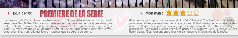 ■ The Carrie Diaries - Premiere de la série : 1x01 «Pilot» . Date de diffusion : 14 Janvier 2013 8/7c sur The CW .
