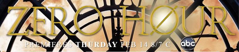 ■ Zero Hour - Premiere de la série : 1x01 «Pilot» . Date de diffusion : 14 Février 2013 8/7c sur ABC .