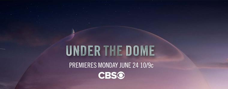 ■ Under The Dome - Premiere de la série : 1x01 «Pilot» . Date de diffusion : 24 Juin 2013 10/9c sur CBS .