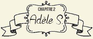 Chapitre II : Adèle S.