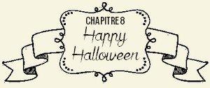 Chapitre VIII : Happy Halloween