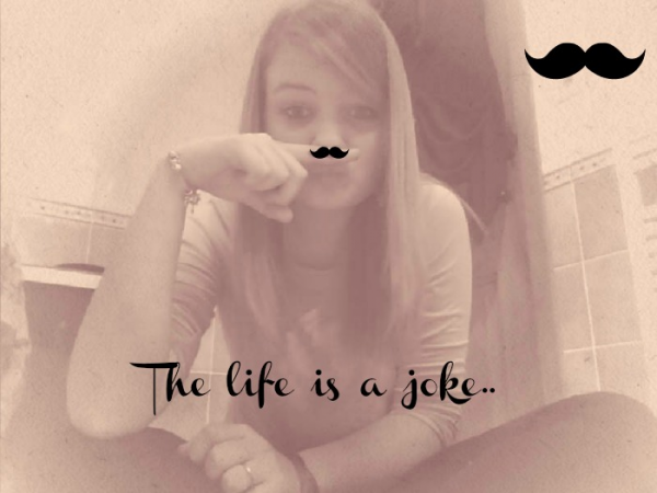 The life is a joke..<3