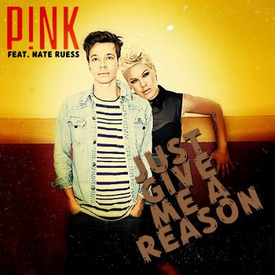 Just Give Me A Reason (P!nk Ft. Nate Ruess) (2013)