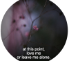 ♔ * Au point où nous en sommes, aime-moi, ou laisse-moi seule. *