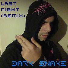 http://dark-snake33.skyrock.co / Last Night (DARK SNAKE Remix)http://dark-snake33.skyrock.com (2011)