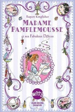 Madame Pamplemousse et ses fabuleux délices Tome 1, de Rupert Kingfisher chez Albin Michel Jeunesse: Witty