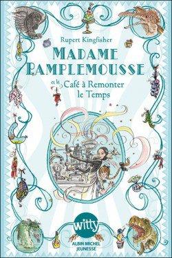 Madame Pamplemousse Tome 2: et le café à remonter le temps, de Rupert Kingfisher chez Albin Michel Jeunesse Witty