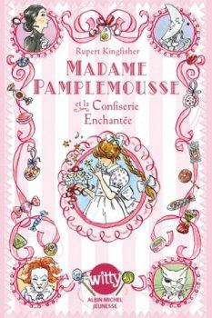 Madame Pamplemousse Tome 3: et la Confiserie enchantée, de Rupert Kingfisher chez Albin Michel Jeunesse Witty