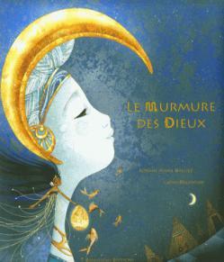 Le murmure des dieux, de Roxane Marie Galliez & Cathy Delanssay chez Balivernes Editions