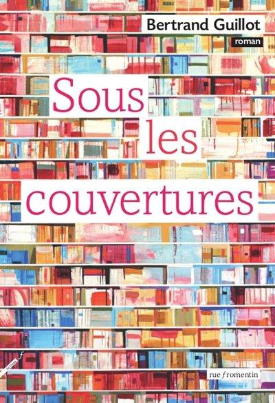 Sous les couvertures , de Bertrand Guillot chez Rue Fromentin